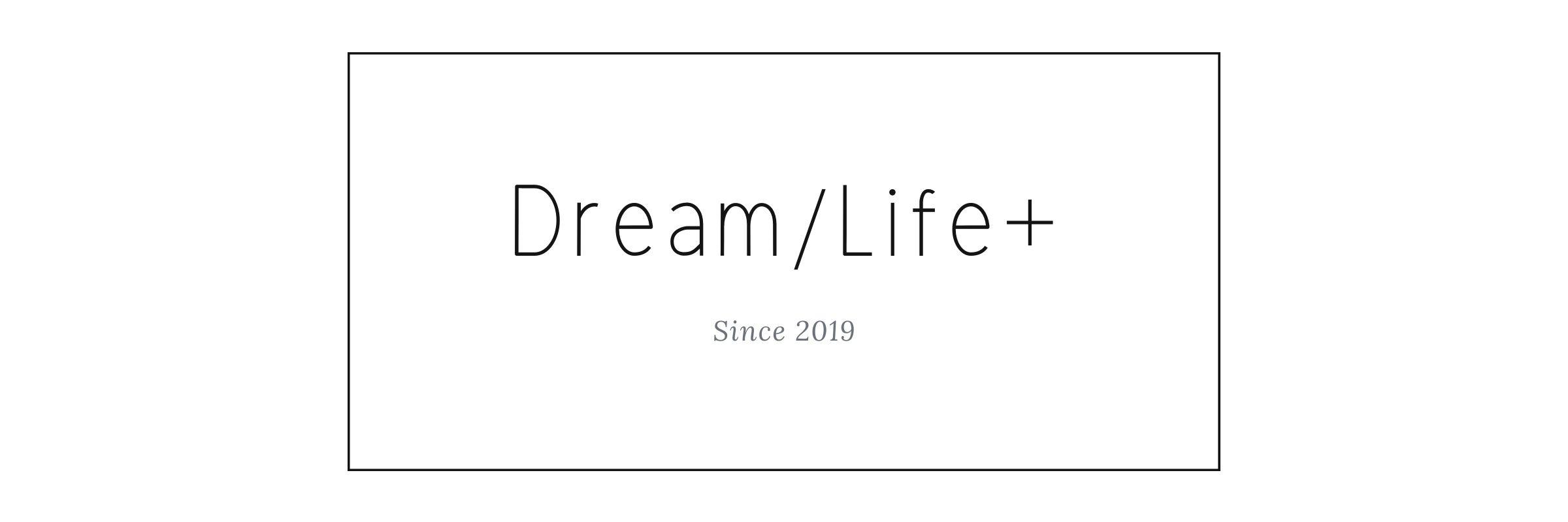 Dream/Life+